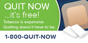 Quit Now ...it's free! Tobacco is expensive. Quitting doesn't have to be. 1-800-QUIT-NOW